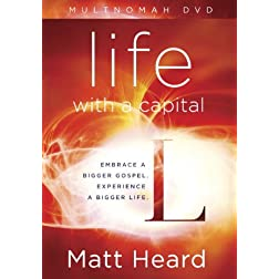 Life with a Capital L DVD: Embrace a Bigger Gospel. Experience a Bigger Life.