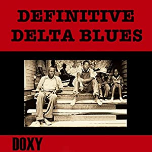 Definitive Delta Blues (Doxy Collection, Remastered)