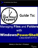 One Hour Expert: Managing Files & Folders with Windows PowerShell