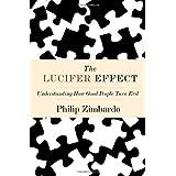 The Lucifer Effect: Understanding How Good People Turn Evil ~ Philip G. Zimbardo