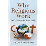 Why Religions Work: God's Place in the World Todayby Eleanor Stoneham