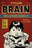 img - for Your Brain on Latino Comics: From Gus Arriola to Los Bros Hernandez (Cognitive Approaches to Literature and Culture Series) book / textbook / text book