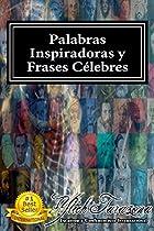 PALABRAS INSPIRADORAS Y FRASES CELEBRES DE TODOS LOS TIEMPOS: COLECCIÓN CON MÁS 500 PENSAMIENTOS Y CITAS AUTO - MOTIVADORAS DE LOS LÍDERES MÁS GRANDES ... DE EXCELENCIA Nº 1) (SPANISH EDITION)