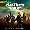 To the Shores: The Empire's Corps, Book 6 Audiobook by Christopher G. Nuttall Narrated by Jeffrey Kafer