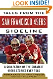 Tales from the San Francisco 49ers Sideline: A Collection of the Greatest 49ers Stories Ever Told