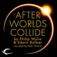 After Worlds Collide (       UNABRIDGED) by Philip Wylie, Edwin Balmer Narrated by Peter Ganim