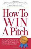 Image of How to Win a Pitch: The Five Fundamentals That Will Distinguish You From the Competition