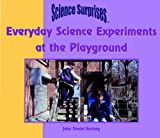 img - for Everyday Science Experiments at the Playground (Science Surprises) book / textbook / text book