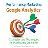 "Performance Marketing with Google Analytics: Strategies and Techniques for Maximizing Online ROIvon ""Sebastian Tonkin"""