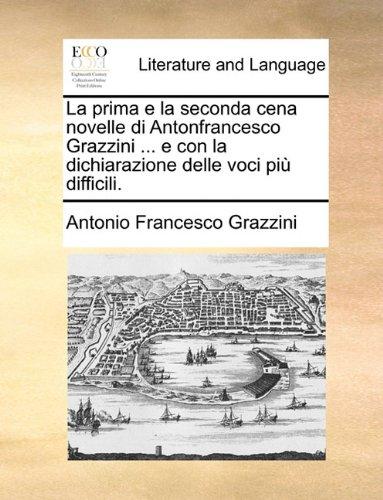 La prima e la seconda cena novelle di Antonfrancesco Grazzini ... e con la dichiarazione delle voci più difficili.