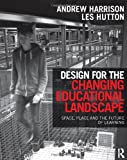 Design for the Changing Educational Landscape: Space, Place and the Future of Learning