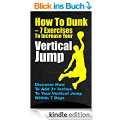 How to Dunk - 7 Ways to Increase Your Vertical Jump (English Edition)
