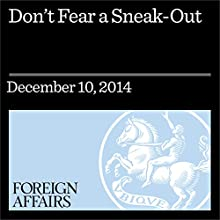 Don't Fear a Sneak-Out (Foreign Affairs): Why Iran Can't Secretly Build the Bomb (       UNABRIDGED) by Jacques E. C. Hymans Narrated by Kevin Stillwell