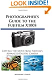 Photographer's Guide to the Fujifilm X100S: Getting the Most from Fujifilm's Advanced Digital Camera