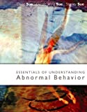 img - for Essentials of Understanding Abnormal Behavior, Brief 1st (first) Edition by Sue, David, Sue, Derald Wing, Sue, Stanley published by Cengage Learning (2004) Paperback book / textbook / text book