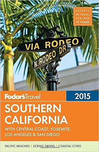 Fodor's Southern California 2015: with Central Coast, Yosemite, Los Angeles & San Diego (Full-color Travel Guide)