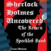 The Return of the Speckled Band: A Sherlock Holmes Uncovered Tale, Book 12 | Steven Ehrman