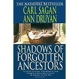 Shadows of Forgotten Ancestors ~ Carl Sagan