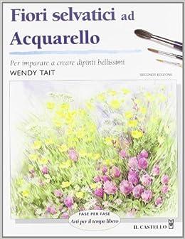 Fiori selvatici ad acquarello: 9788880394358: Amazon.com: Books