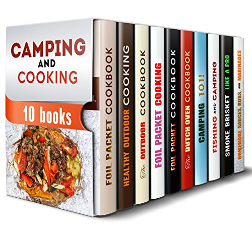Camping and Cooking Box Set (10 in 1): Over 250 Best Outdoor Recipes with Foild Packet, Smoker, Dutch Overn Plus Essential Camping Tips (Camping & Outdoor Cooking) by Rita Hooper, Veronica Burke, Nicole Moran, Vanessa Riley, Roberta Wood, Michael Hansen, Michael Long, Sharon Greer