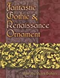 img - for Fantastic Gothic & Renaissance Ornament[FANTASTIC GOTHIC & RENAISSANCE][Paperback] book / textbook / text book