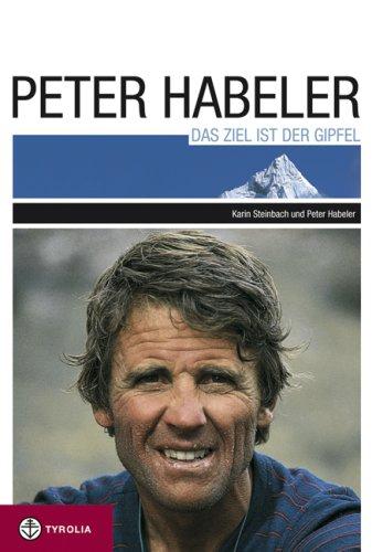 Peter Habeler - Das Ziel ist der Gipfel