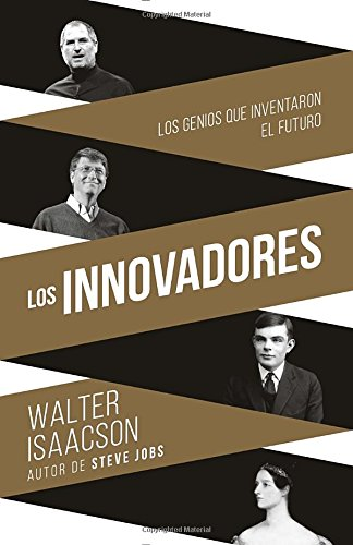 Los innovadores: Los genios que inventaron el futuro