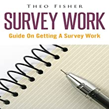 Survey Work: Guide on Getting a Survey Work (       UNABRIDGED) by Theo Fisher Narrated by Jay Hill