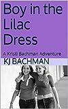 Boy in the Lilac Dress: A Kristi Bachman Adventure