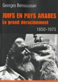 Juifs en pays arabes : Le grand déracinement 1850-1975