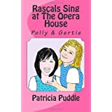 Rascals Sing at The Opera House: Adventures of Rascals, Polly and Gertie ~ Patricia Puddle