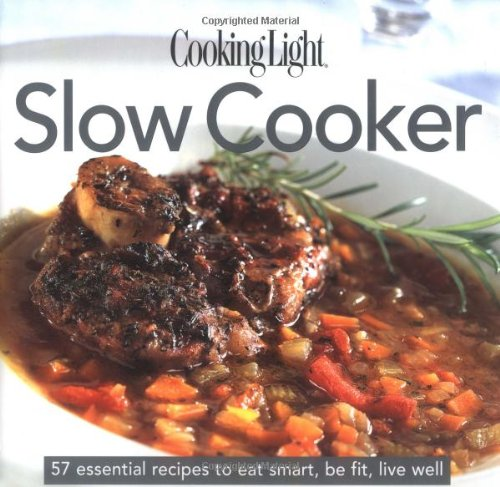 Cooking Light Cook'S Essential Recipe Collection: Slow Cooker: 57 Essential Recipes To Eat Smart, Be Fit, Live Well (The Cooking Light.Cook'S Essential Recipe Collection) front-15750