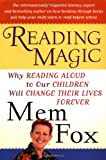 Reading Magic: Why Reading Aloud to Our Children Will Change Their Lives Forever (0151006245) by Fox, Mem