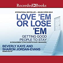 Love 'Em or Lose 'Em, Fifth Edition: Getting Good People to Stay (       UNABRIDGED) by Beverly Kaye, Sharon Jordan-Evans Narrated by Andrea Gallo