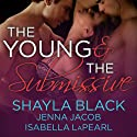 The Young and the Submissive: The Doms of Her Life, Book 2 (       UNABRIDGED) by Shayla Black, Jenna Jacob, Isabella LaPearl Narrated by Christian Fox