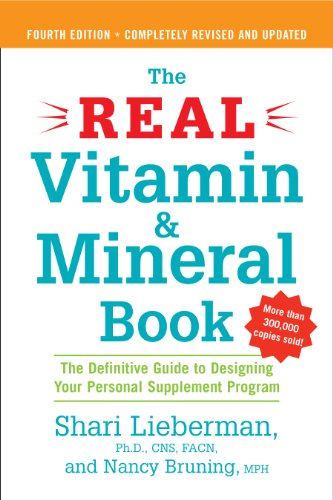 The Real Vitamin and Mineral Book, 4th edition: The Definitive Guide to Designing Your Personal Supplement Program, by Shari Lieberman, Na