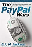 The PayPal Wars: Battles with eBay, the Media, the Mafia, and the Rest of Planet Earth by Eric M. Jackson