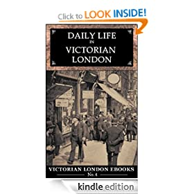 Daily Life in Victorian London : An Extraordinary Anthology (Victorian London Ebooks)