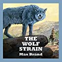 The Wolf Strain (       UNABRIDGED) by Max Brand Narrated by Jeff Harding