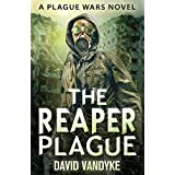The Reaper Plague (Plague Wars Series Book 4) ~ David VanDyke