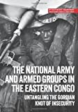 img - for The national army and armed groups in the eastern Congo: Untangling the Gordian knot of insecurity (Usalama Project) book / textbook / text book