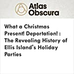 What a Christmas Present! Deportation!: The Revealing History of Ellis Island's Holiday Parties | Brianna Nofil