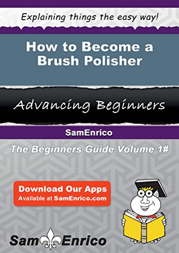 How to Become a Brush Polisher by Sam Enrico