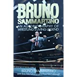 Bruno Sammartino: An Autobiography of Wrestling's Living Legendby Bruno Sammartino