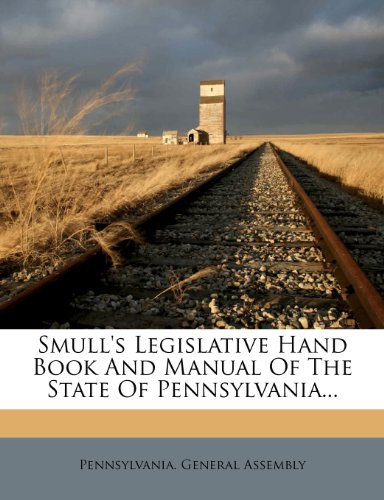 Smull's Legislative Hand Book And Manual Of The State Of Pennsylvania...