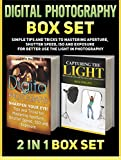 Digital Photography Box Set: Simple Tips and Tricks to Mastering Aperture, Shutter Speed, ISO and Exposure for Better Use the LIght in Photography (Digital ... for dummies, digital photography c)