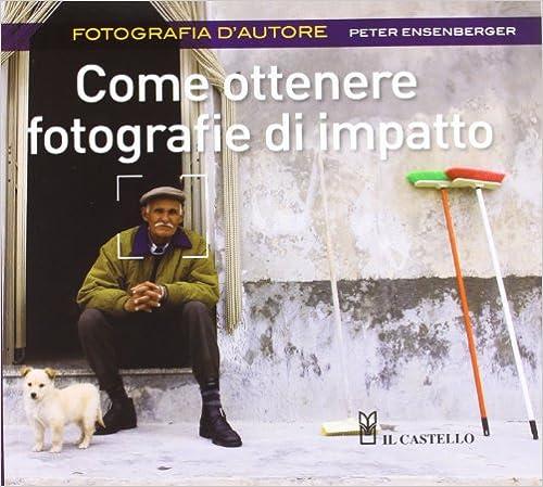 Come ottenere fotografie di impatto