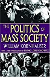 img - for The Politics of Mass Society (Social Science Classics Series) book / textbook / text book
