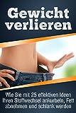Gewicht verlieren: Wie Sie mit 25 effektiven Ideen Ihrem Stoffwechsel ankurbeln, Fett verbrennen und schlank werden (+ Bonus E-Book)