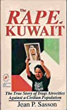 The Rape of Kuwait: The True Story of Iraqi Atrocities Against a Civilian Population (1561291935) by Sasson, Jean P.